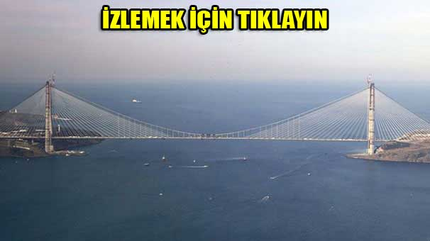 Yavuz Sultan Selim Köprüsü Canlı İzle